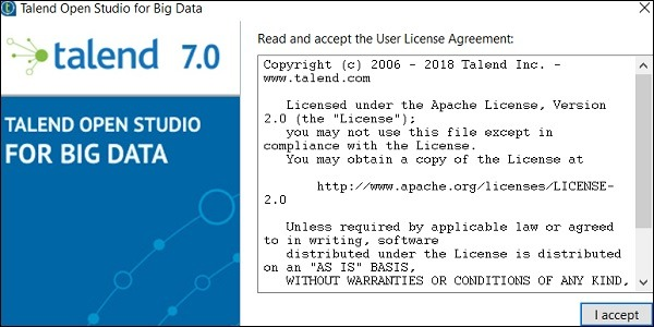 Open the Talend folder and double click the executable file: TOS_BD-win-x86_64.exe. Accept the User License Agreement.