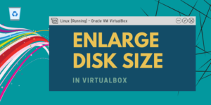 Enlarge Disk Size Virtualbox - mytechmint